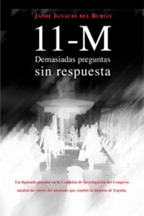11-M DEMASIADAS PREGUNTAS SIN RESPUESTAS